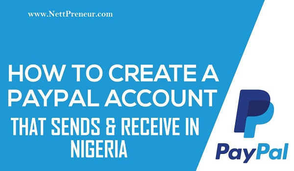 How To Create Paypal Account That Sends And Receive Funds In Nigeria