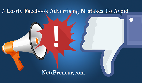 5 Costly Facebook Advertising Mistakes To Avoid