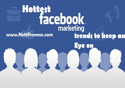 Hottest Facebook Marketing Trends To Keep An Eye On.